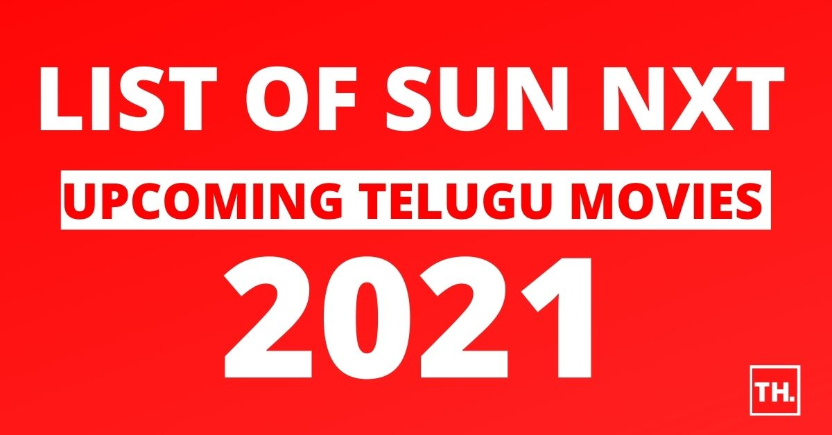 Sun Nxt Upcoming Telugu Movies 2021