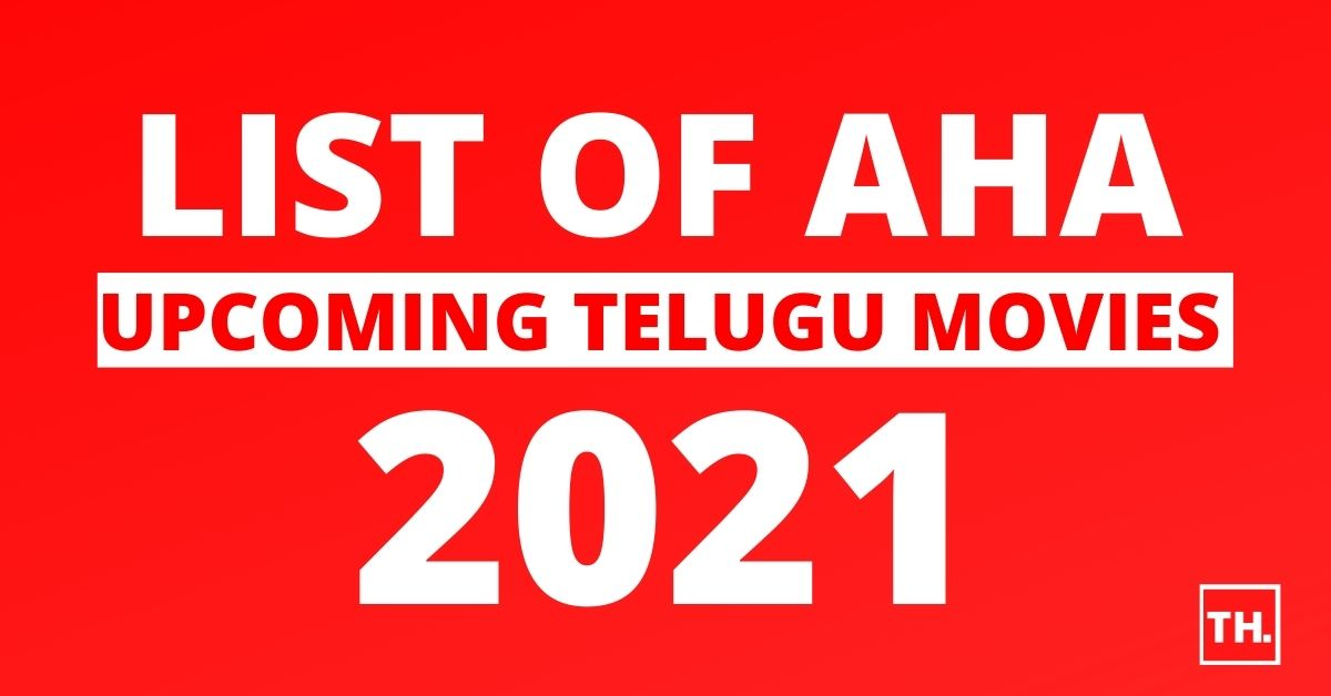 List of Aha Upcoming Telugu Movies 2021